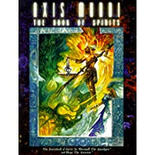 Axis Mundi: The Book of Spirits - The Sourcebook for Werewolf: The Apocalypse and Mage: The Ascension