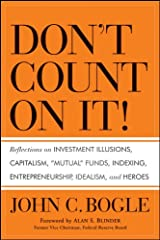 "Don't Count on It!: Reflections on Investment Illusions, Capitalism, ""Mutual"" Funds, Indexing, Entrepreneurship, Idealism, and Heroes Kindle Edition"