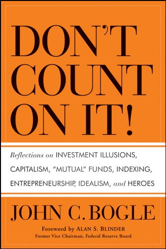 """51X9B1GpWML - Don't Count on It!: Reflections on Investment Illusions, Capitalism, """"Mutual"""" Funds, Indexing, Entrepreneurship, Idealism, and Heroes"""