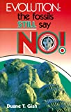 Evolution : Fossils Still Say No, Gish, Duane T., 0890511128