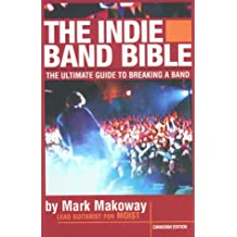 The Indie Band Bible:  The Ultimate Guide to Breaking a Band