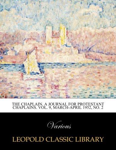 Read Online The Chaplain. A journal for protestant chaplains. Vol. 9, March-April 1952, No. 2 pdf epub