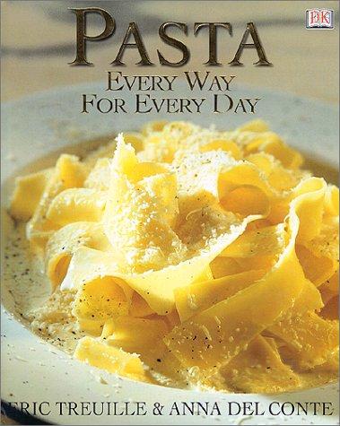 Pasta: Every Way for Every Day by Julia Della Croce, Eric Treuille, Anna Del Conte