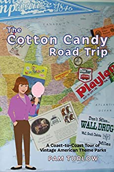 The Cotton Candy Road Trip: A Coast-to-Coast Tour of Vintage American Theme Parks by [Turlow, Pam]