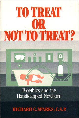 To Treat or Not to Treat: Bioethics and the Handicapped Newborn