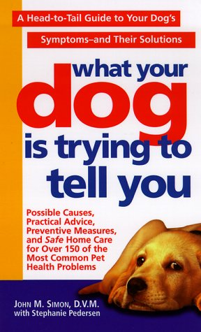 Download What Your Dog Is Trying To Tell You: A Head-To-Tail Guide To Your Dog's Symptoms & Their Solutions PDF
