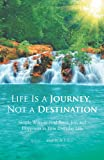 Life Is A Journey, Not A Destination, T. C. Downing, 1466912650