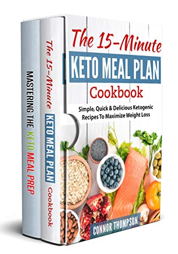 Keto Meal Plan: The Complete Keto Meal Plan Cookbook: Includes The 15-Minute Keto Meal Plan Cookbook & Mastering The Keto Meal Prep ()