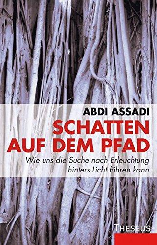 Schatten auf dem Pfad: Wie uns die Suche nach Erleuchtung hinters Licht fuhren kann Taschenbuch – 1. März 2011 Abdi Assadi Götz Bühler 3899013778 Esoterik