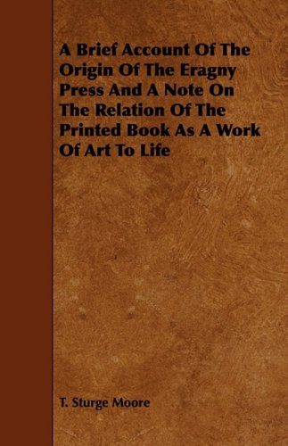 Download A Brief Account Of The Origin Of The Eragny Press And A Note On The Relation Of The Printed Book As A Work Of Art To Life ebook
