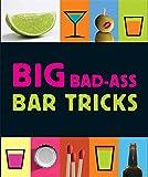 Big Bad-Ass Bar Tricks (Miniature Editions)