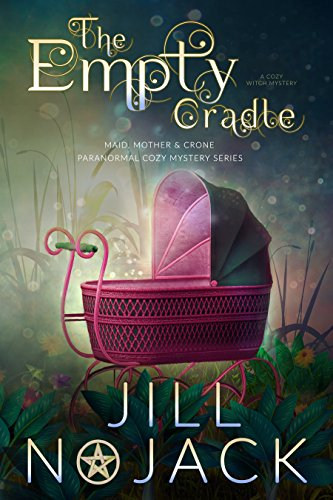The Empty Cradle: A Cozy Witch Mystery (The Maid, Mother, and Crone Paranormal Mystery Series Book 2)