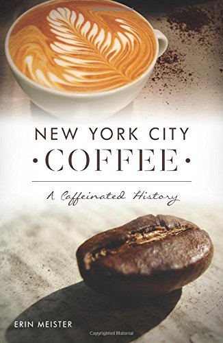 New York City Coffee: A Caffeinated History (American Palate) PDF