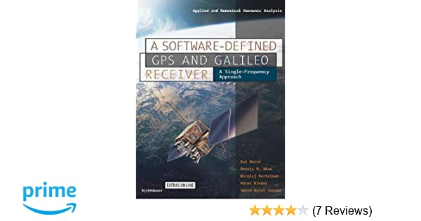 A software defined gps and galileo receiver a single frequency a software defined gps and galileo receiver a single frequency approach applied and numerical harmonic analysis kai borre dennis m akos fandeluxe Images