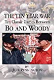 The Ten Year War: Ten Classic Games Between Bo and Woody