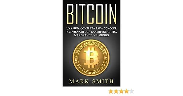 Bitcoin: Una Guía Completa para Conocer y Comenzar con la Criptomoneda más Grande del Mundo (Libro en Español/Bitcoin Book Spanish Version) (Spanish ...