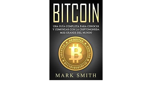 Bitcoin: Una Guía Completa para Conocer y Comenzar con la ...