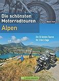 Motorradtouren Alpen: Die 33 besten Touren für 2-3 Tage. Perfekt für den Kurzurlaub oder Wochenendtouren mit dem Motorrad. Alpenpässe in Deutschland, Österreich ... und der Schweiz (Bruckmanns Motorradführer)