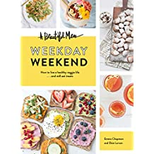 A Beautiful Mess Weekday Weekend: How to live a healthy veggie life . . . and still eat treats