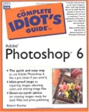The Complete Idiot's Guide to Adobe Photoshop 6, Robert Stanley, 0789724243