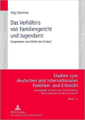 Das Verhaeltnis Von Familiengericht Und Jugendamt: Kooperation Zum Wohle Des Kindes? (Studien Zum Deutschen Und Internationalen Familien- Und Erbr)
