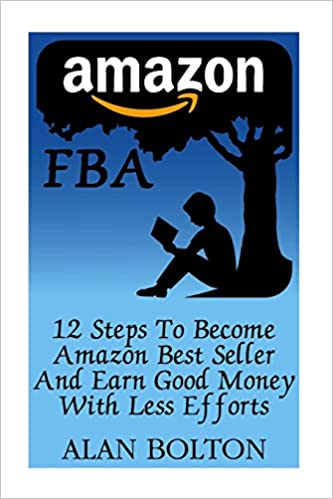Amazon FBA: 12 Steps To Become Amazon Best Seller And Earn Good