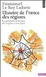Histoire de France des régions. La périphérie française, des origines à nos jours par Le Roy Ladurie