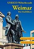 Weimar - Der Stadtführer: Ein Führer durch die Klassikerstadt (Stadt- und Reiseführer)