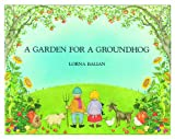 A Garden for a Groundhog, Lorna Balian, 1595722963