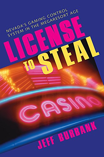 License To Steal: Nevada'S Gaming Control System In The Megaresort Age (Gambling Studies Series)