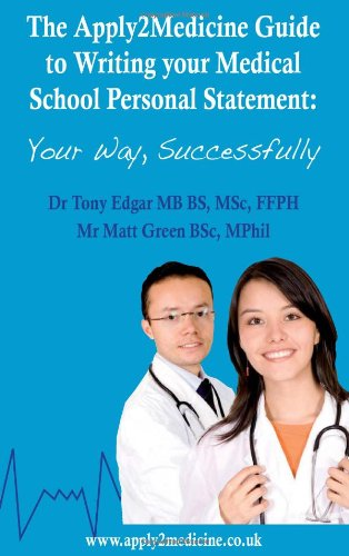 The Apply2 Medicine Guide to Writing Your Medical School Personal Statement Application: Your Way, Successfully (Entry to Medical School)