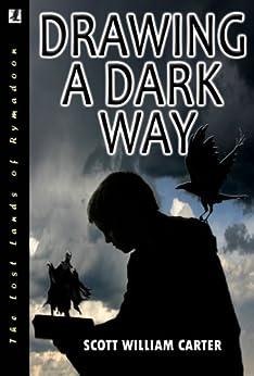 Drawing a Dark Way:  A Fantasy Adventure (Rymadoon) by [Carter, Scott William]
