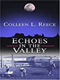 Echoes in the Valley, Colleen L. Reece, 0786284447