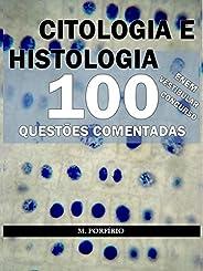 CITOLOGIA E HISTOLOGIA - 100 QUESTÕES COMENTADAS (DE VESTIBULARES, CONCURSOS E ENEM)
