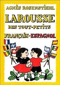 Larousse des tout-petits : français-espagnol par Agnès Rosenstiehl