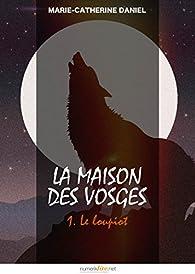 La Maison des Vosges, tome 1: Le loupiot par Marie-Catherine Daniel