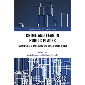Crime and Fear in Public Places: Towards Safe, Inclusive and Sustainable Cities (Routledge Studies in Crime and Society)