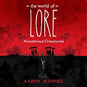 The World of Lore: Monstrous Creatures | Aaron Mahnke