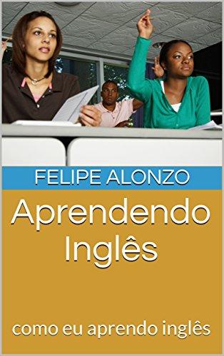 Aprendendo Inglês: como eu aprendo inglês (Portuguese Edition)