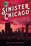 Sinister Chicago: Windy City Secrets, Urban Legends & Sordid Characters