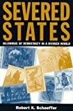 Severed States, Robert K. Schaeffer, 0847693341