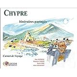CHYPRE ITINÉRAIRES PARTAGÉS : CARNET DE VOYAGE