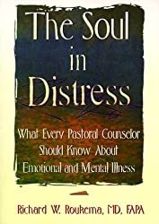 The Soul in Distress: What Every Pastoral Counselor Should Know About Emotional and Mental Illness