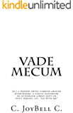 """Vade Mecum: (n.) a needed thing carried around everywhere; a useful handbook or guidebook always kept on one's person; lit. """"go with me"""" (English Edition)"""