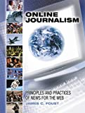 Online Journalism : Principles and Practices of News for the Web, Foust, James C., 1890871567