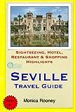 Seville Travel Guide: Sightseeing, Hotel, Restaurant & Shopping Highlights