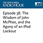 Episode 38: The Wisdom of John McPhee, and the Agony of an iPod Lockout | David Remnick