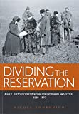 img - for Dividing the Reservation: Alice C. Fletcher's Nez Perce Allotment Diaries and Letters, 1889 - 1892 book / textbook / text book
