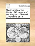 The Journals of the House of Commons of the Kingdom of Ireland, See Notes Multiple Contributors, 117008625X