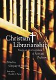 Christian Librarianship, Gregory A. Smith, 0786413298